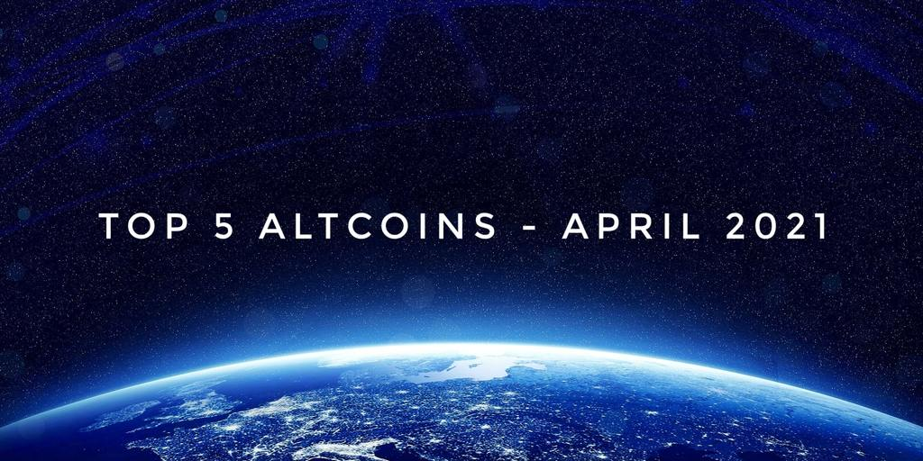 Top 5 Altcoins April 2021